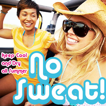 No Sweat! Keep Cool and Dry all Summer