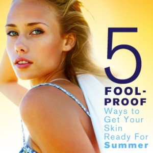 5 Fool-Proof Ways to Prep Skin for Summer