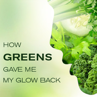 How Greens Gave Me Glow