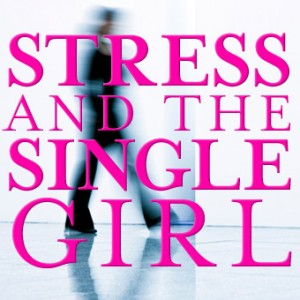 Stress and the Single Girl