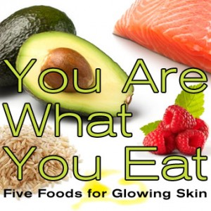 You Are What You Eat: Five Foods for Glowing Skin