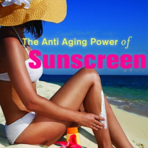 The Anti-aging Power of Sunscreen