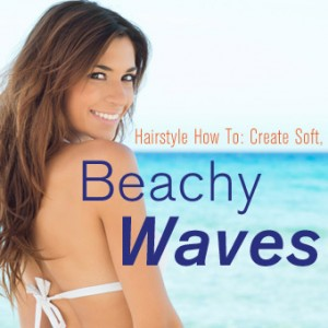 Hairstyle How To: Create Soft, Beachy Waves