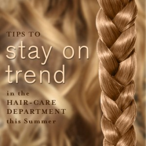 Tips to Stay on Trend in the Hair Care Department this Summer