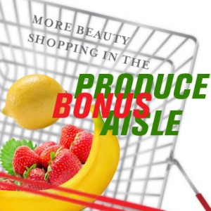 Bonus! More Beauty Shopping in the Produce Aisle Tips