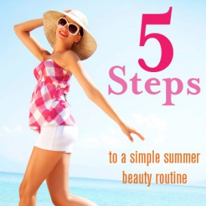 5 Steps to a Simple Summer Beauty Routine