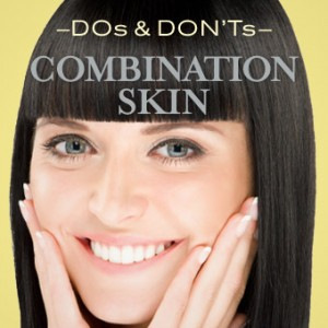 DOs and DON'Ts for Combination Skin