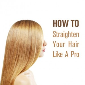 Straighten Your Hair Like A Pro