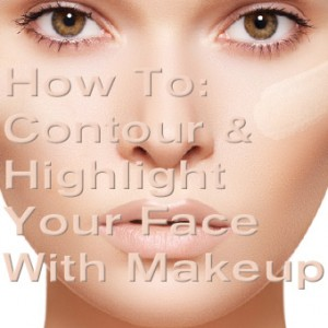 How To:  Contour and Highlight Your Face With Makeup