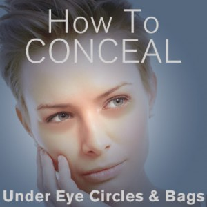 How to Conceal Under Eye Circles and Bags