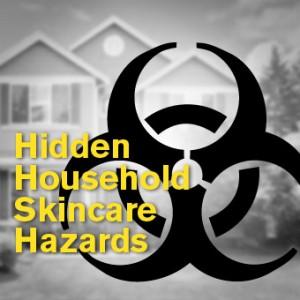 Hidden Household Skincare Hazards