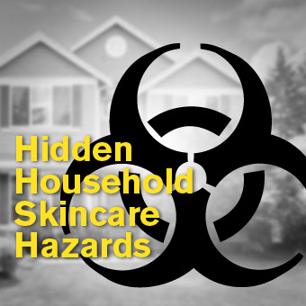 Hidden Household Skincare Hazards