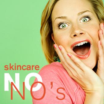 Skincare No No's