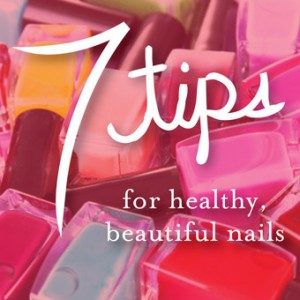 7 Top Tips for Healthy, Beautiful Nails