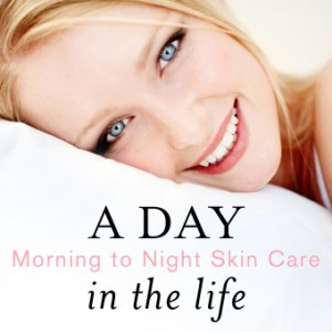 A Day in the Life: Morning to Night Skin Care
