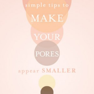 Simple Tips to Make Your Pores Appear Smaller