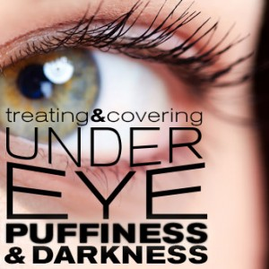 Treating and Covering Under Eye Puffiness and Darkness