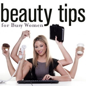 Beauty Tips for Busy Women