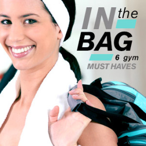 In the Bag: 6 Gym Must Haves